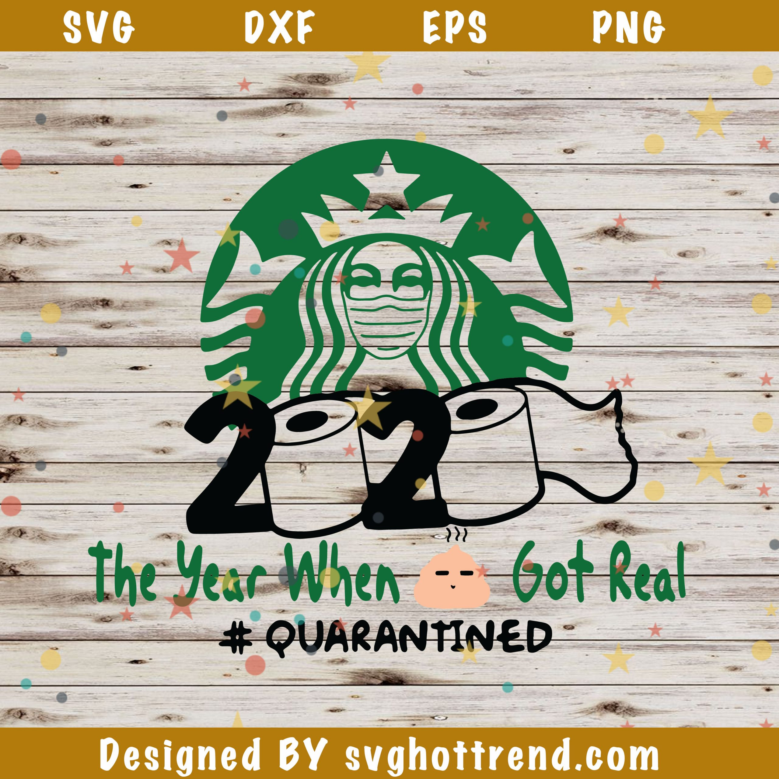 2020 The Year When Shit Got Real Quarantined Svg Starbucks Svg Quanrantine Starbucks Svg Toilet Paper Svg Svghottrend Com